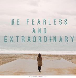 be-fearless-and-extraordinary-quote-1